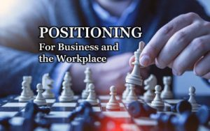 Positioning for Business and the Workplace